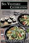 Sea Vegetable Celebration: Recipes Using Ocean Vegetables